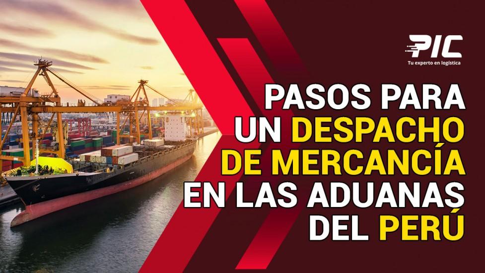 Pasos para un despacho de mercancía en las aduanas del Perú