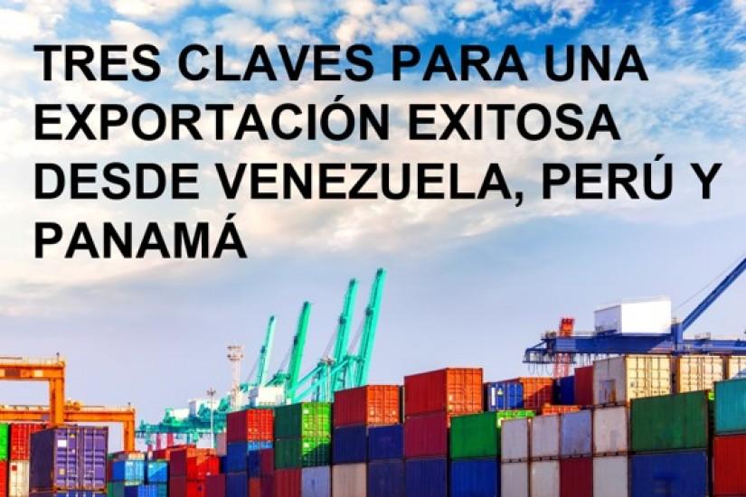 TRES CLAVES PARA UNA EXPORTACIÓN EXITOSA DESDE VENEZUELA, PERÚ Y PANAMÁ
